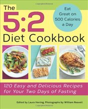 5:2 Diet Cookbook : 120 Easy and Delicious Recipes for Your Two Days of Fasting - Herring, Laura
