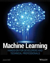 Machine Learning : Hands-On for Developers and Technical Professionals - Bell, Jason