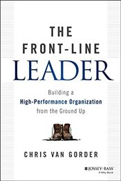 Front-Line Leader : Building a High-Performance Organization from the Ground Up - Gorder, Chris Van