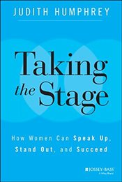 Taking the Stage : How Women Can Speak Up, Stand out, and Succeed - Humphrey, Judith