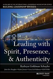 Leading with Spirit, Presence, and Authenticity: A Volume in the International Leadership Associatio - Schuyler, Kathryn Goldman
