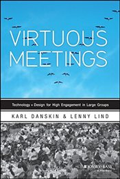 Virtuous Meetings : Technology + Design for High Engagement in Large Groups - Danskin, Karl