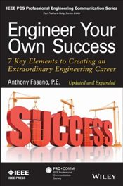 Engineer Your Own Success : 7 Key Elements to Creating an Extraordinary Engineering Career  - Fasano, Anthony