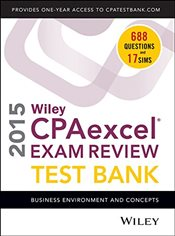 Wiley CPA Excel Exam Review 2015 Test Bank : Business Environment and Concepts - Whittington, O. Ray