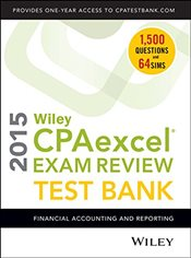 Wiley CPA Excel Exam Review 2015 Test Bank : Financial Accounting and Reporting - Whittington, O. Ray