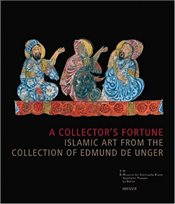 Collectors Fortune : Islamic Art from the Collection of Edmund De Unger - Hasse, Claus-Peter