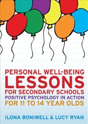 Personal Well-Being Lessons for Secondary Schools: Positive psychology in action for 11 to 14 year o - Boniwell, Ilona