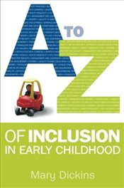 A - Z of Inclusion in Early Childhood - Dickins, Mary