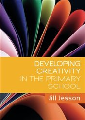 Developing Creativity in the Primary School - Jesson, Jill