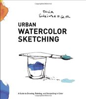 Urban Watercolor Sketching: A Guide to Drawing, Painting, and Storytelling in Color - Scheinberger, Felix