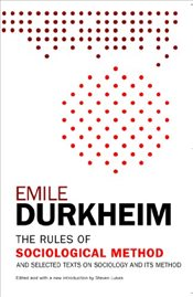 Rules of Sociological Method: And Selected Texts on Sociology and Its Method - Durkheim, Emile