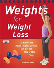 Weights for Weight Loss : Fat-Burning and Muscle-Sculpting Exercises with Over 200 Step-by-Step Phot - Barrett, Ellen
