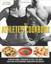 Athletes Cookbook : A Nutritional Program to Fuel the Body for Peak Performance and Rapid Recovery - Irwin, Corey
