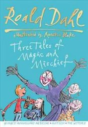 Roald Dahl : Three Tales of Magic and Mischief - Dahl, Roald