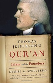 Thomas Jeffersons Quran : Islam and the Founders - Spellberg, Denise A.
