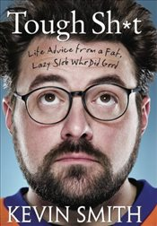 Tough Sh*t : Life Advice from a Fat Lazy Slob Who Did Good- Signed Edition - Smith, Kevin