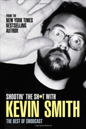 Shootin the Sh*t with Kevin Smith: The Best of the SModcast - Smith, Kevin