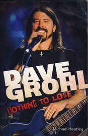 Dave Grohl: Nothing to Lose (4th Edition) - Heatley, Michael