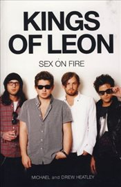 Kings of Leon: Sex on Fire (New edition) - Heatley, Michael