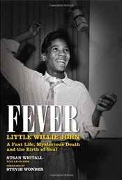 Fever: Little Willie Johns Fast Life, Strange Death, and the Birth of Soul - Whitall, Susan