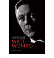Matt Monro The Singers Singer by Monro, Michele ( Author ) ON Sep-23-2011, Paperback - Monro, Michele