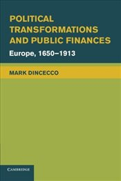 Political Transformations and Public Finances : Europe, 1650-1913 - Dincecco, Mark