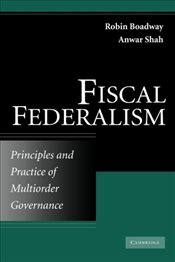 Fiscal Federalism : Principles and Practice of Multiorder Governance - Shah, Anwar