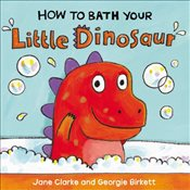 How to Bath Your Little Dinosaur - Clarke, Jane