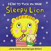 How to Tuck In Your Sleepy Lion - Clarke, Jane