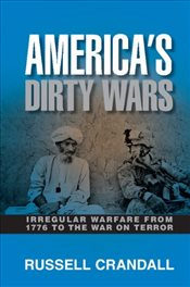 Americas Dirty Wars : Irregular Warfare from 1776 to the War on Terror - Crandall, Russell