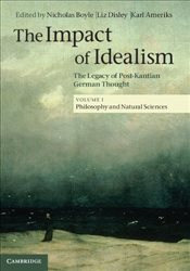 Impact of Idealism : The Legacy of Post-Kantian German Thought  - Boyle, Nicholas