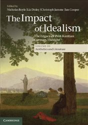 Impact of Idealism : The Legacy of Post-Kantian German Thought : Aesthetics and Literature - Boyle, Nicholas