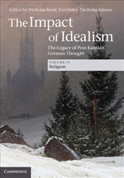 Impact of Idealism : The Legacy of Post-Kantian German Thought : Religion - Boyle, Nicholas