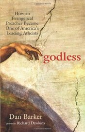 Godless : How an Evangelical Preacher Became One of Americas Leading Atheists - Barker, Dan