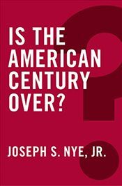 Is the American Century Over?   - Nye, Joseph