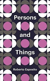 Persons and Things : From the Bodys Point of View - Esposito, Roberto