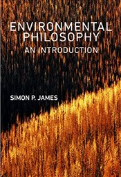 Environmental Philosophy : An Introduction - James, Simon