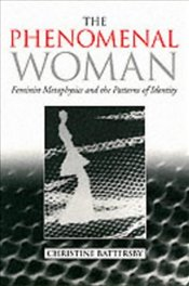 PHENOMENAL WOMAN : Feminist Metaphysics and the Patterns of Identity - BATTERSBY, CHRISTINE