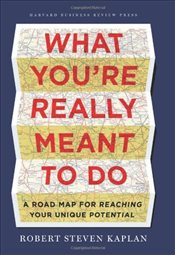 What Youre Really Meant to Do : A Roadmap for Reaching Your Unique Potential - Kaplan, Robert S.
