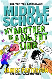 Middle School 3 : My Brother Is a Big, Fat Liar - Patterson, James