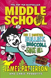 Middle School 4 : How I Survived Bullies, Broccoli, and Snake Hill - Patterson, James
