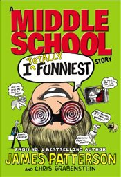I Totally Funniest : A Middle School Story : I Funny 3 - Patterson, James