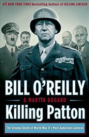 Killing Patton : The Strange Death of World War IIs Most Audacious General - Dugard, Martin