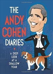 Andy Cohen Diaries: A Deep Look at a Shallow Year - Cohen, Andy
