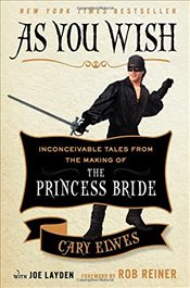 As You Wish: Inconceivable Tales from the Making of the Princess Bride - Elwes, Cary