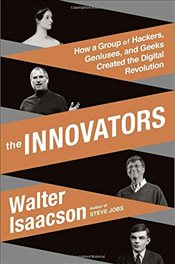 Innovators: How a Group of Inventors, Hackers, Geniuses, and Geeks Created the Digital Revolution - Announced, To Be