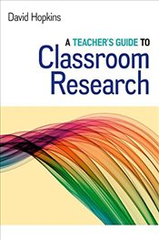 Teachers Guide to Classroom Research - Hopkins, David