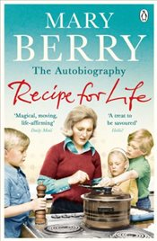 Recipe for Life : The Autobiography - Berry, Mary