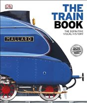 Train Book : The Definitive Visual History  -