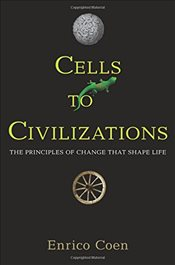 Cells to Civilizations : The Principles of Change That Shape Life - Coen, Enrico